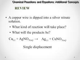 33 a copper wire is dipped into a silver nitrate solution chemical reactions and equations additional concepts review