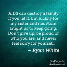 Never Feel Sorry For Yourself Quotes Best of AIDS Can Destroy A Family If You Let It But Luckily For My Sister