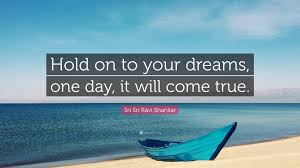 "Hold Onto Your Dreams Quotes Best of Sri Sri Ravi Shankar Quote ""Hold On To Your Dreams One Day It"