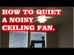 how to quiet a ceiling fan