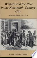 Welfare and the Poor in the Nineteenth-century City: Philadelphia,  1800-1854 - Priscilla Ferguson Clement - Google Books
