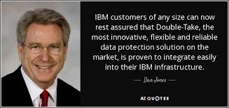Ibm Quote Dan Jones quote IBM customers of any size can now rest assured that 34