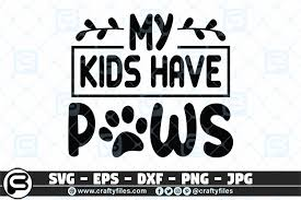 Svg black cartoon love kitten time english alphabet cat paw illustration. My Kids Have Paws Dog Pet Cat Graphic By Crafty Files Creative Fabrica
