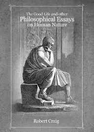 booktopia the good life and other philosophical essays on human  the good life and other philosophical essays on human nature robert craig