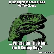 If The Angels In Heaven Lives On The Clouds - Create Your Own Meme via Relatably.com
