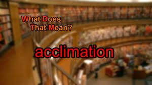 acclimate definition. what does acclimation mean? acclimate definition