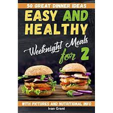 Easy and Healthy Weeknight Meals for Two: 50 Great Dinner Ideas. Fast Clean  Eating Dinner Recipes. Weeknight Cooking for Two. Cookbook for Two by Ivan  Grant