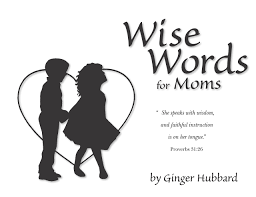 Amazon Com Wise Words For Moms 9780966378665 Ginger