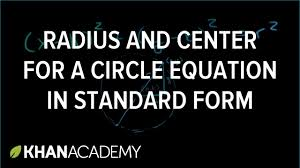 radius and center for a circle equation in standard form algebra ii khan academy