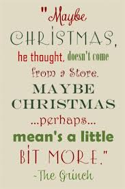 the grinch quotes maybe christmas doesn t come from a store.  Doesn Grinch Quote  Inside The Quotes Maybe Christmas Doesn T Come From A Store Pinterest