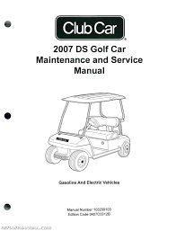 2007 club car ds golf car gas and electric golf cart service 2007 club car ds golf car gas and electric golf cart service manual