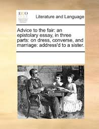advice to the fair an epistolary essay in three parts on dress  advice to the fair an epistolary essay in three parts on dress converse and marriage address d to a sister