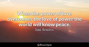 Love Peace Quotes Beauteous When The Power Of Love Overcomes The Love Of Power The World Will