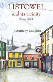 Listowel and Its Vicinity: Since 1973 by J. Anthony Gaughan | Waterstones