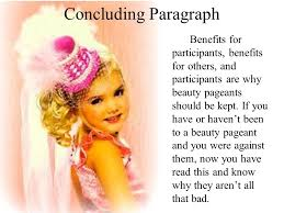 the benefits of being a beauty pageant participant by alexis  concluding paragraph benefits for participants benefits for others and participants are why beauty pageants