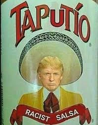 Taputio donald trump racist salsa lmao | Funny/True Shit ... via Relatably.com