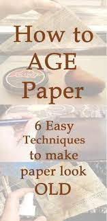 spin it how to age paper 6 easy technique to make paper look old