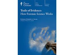 Trails of Evidence: How Forensic Science Works | The Great Courses