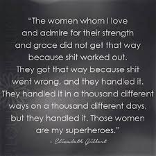 Women Strength Quotes Unique Elizabeth Gilbert Quotes Of Admiration For Women's Abilities In