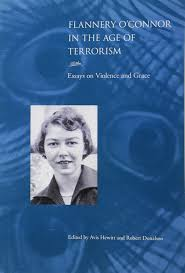 com flannery o connor in the age of terrorism essays on com flannery o connor in the age of terrorism essays on violence and grace 9781572338791 avis hewitt robert donahoo books