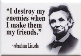 Abraham Lincoln Quote Custom I Destroy My Enemies When I Make Them My Friends Abraham Lincoln