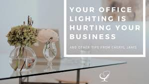 office lighting tips. Your Office Lighting Is Hurting Business And Other Tips From Cheryl Janis P