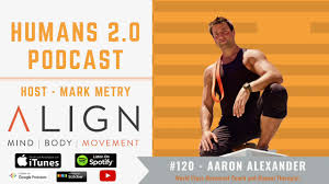 120 - Aaron Alexander | Mastering Physical Body Movement & Alignment -  YouTube