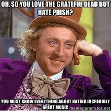 oh, so you love the grateful dead but hate phish? you must know ... via Relatably.com