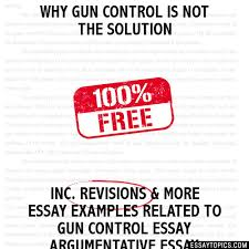 why gun control is not the solution essay why gun control is not the solution hide essay types