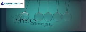 physics assignment help physics homework help help physics assignment help