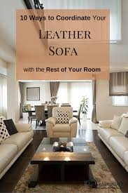 10 ways to coordinate your high quality leather sofa with the rest of your room