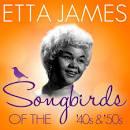 Songbirds of the 40's & 50's: Etta James
