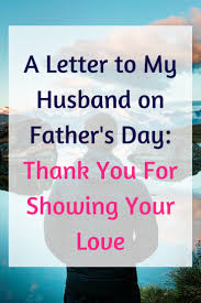 A Letter To My Husband On Father S Day Thank You For Showing Your