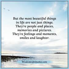 Beautiful Things In Life Quotes Best Of The Most Beautiful Things In Life Wisdom Life Quotes