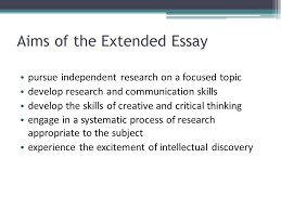 international baccalaureate the extended essay october   aims of the extended essay pursue independent research on a focused topic develop research and communication
