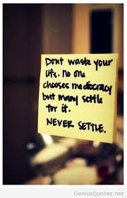 Never Settle Quotes Enchanting Never Settle Quotes