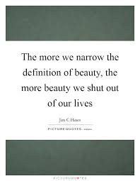 Definition Of Beauty Quotes Best Of The More We Narrow The Definition Of Beauty The More Beauty We