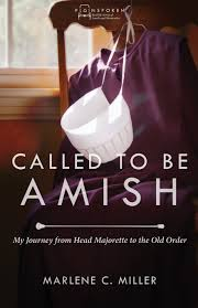 called to be amish my journey from head majorette to the old  called to be amish my journey from head majorette to the old order plainspoken marlene c miller 9780836199116 com books