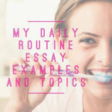 my daily routine essay topics titles examples in english  my daily routine essay topics