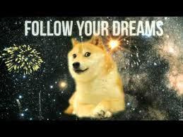 doge follow your dreams. Exellent Dreams Doge Follow Your Dreams On Follow Your Dreams S