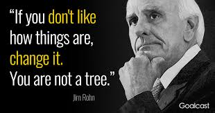 Jim Rohn Quotes New Jim Rohn Quote On Change You're Not A Tree Goalcast