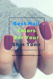 Nail Colors For Light Skin Best Nail Colors For Your Skin Tone Find Health Tips