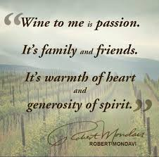 Quotes About Wine And Friendship Wine to me is passion It's family and friends It's warmth of heart 62