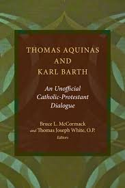 thomas aquinas and karl barth thomas joseph white bruce l thomas aquinas and karl barth thomas joseph white bruce l mccormack eerdmans
