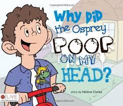 Why Did the Osprey Poop on my Head? (9781617398391): Helene Clarke: Books -  Amazon.com