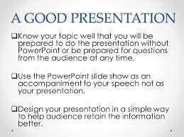oral presentation oral presentation is the art of delivering a a good presentation iuml129plusmn know your topic well that you will be prepared to do the