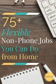 non phone work at home jobs phone business and extra money 75 non phone jobs you can do from home