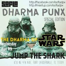 dpx presents the dharma of star wars sofla dharma punx in celebration of star wars day on wednesday 4th we will meet again for a special edition of dharma punx the dharma of star wars