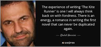 khaled hosseini quote the experience of writing the kite runner the experience of writing the kite runner is one i will always think back