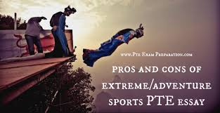 pros and cons of extreme adventure sports pte essay writing updated  pros and cons of extreme adventure sports pte essay writing